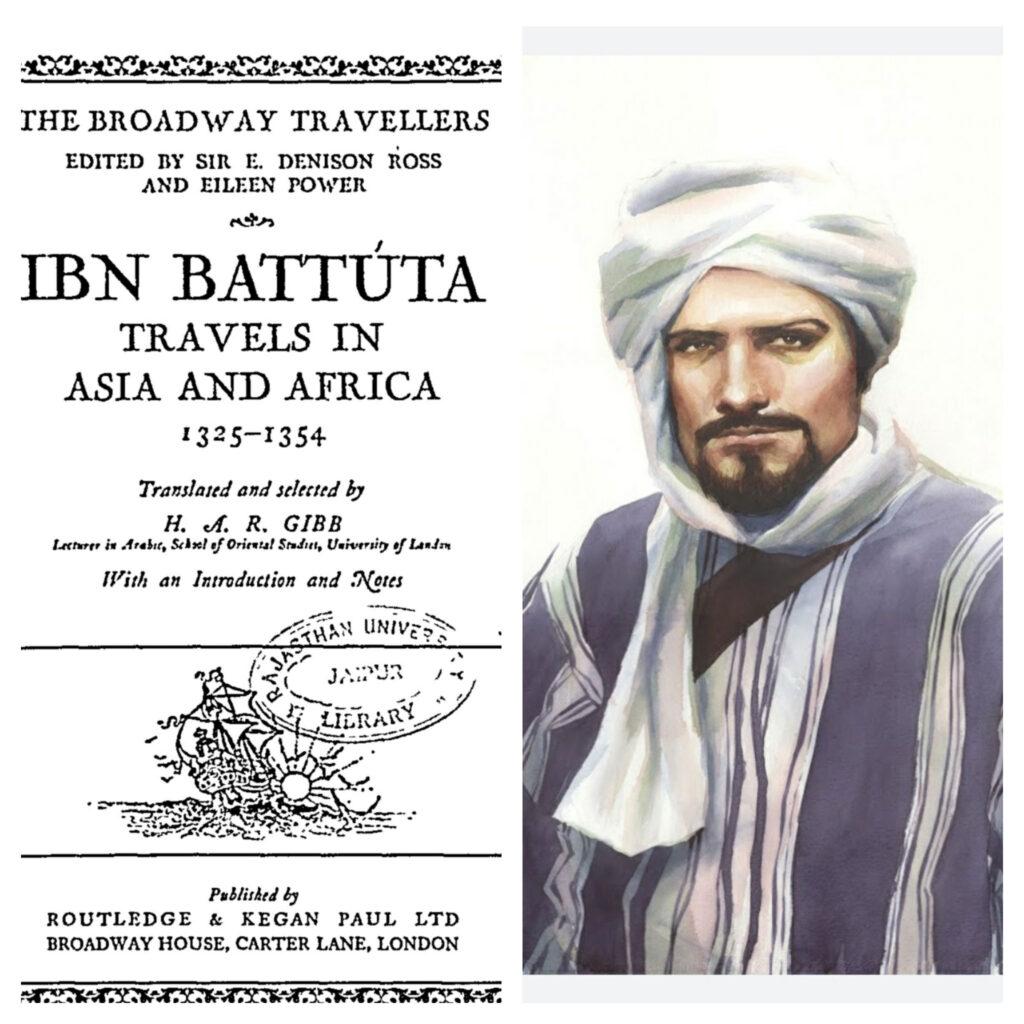 "14th century chronicler Ibn Battuta and his travelogue ""Rihla""1325-1354: - English translation by Scottish Oriental Historian H. A.R. Gibb"